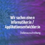Wir suchen eine:n Informatiker:in / Applikationsentwickler:in